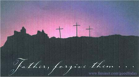 Good friday, Jesus prayed ... Father Forgive them ...