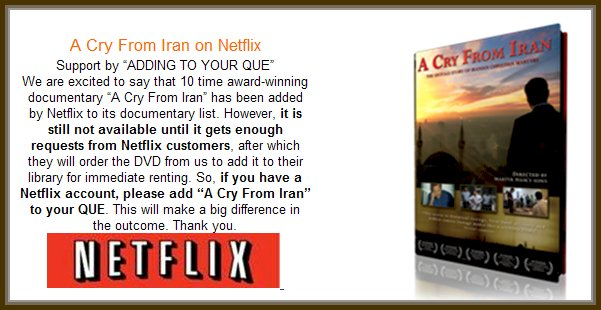 The Best Iranian Documentary of This Decade, Winner of 10 Awards, A Must See for All Iranians and Farsi Speaking People of Iran, Afghanistan, Pakistan, Turkey, Tajikistan, Iraq and Middle East, Rent from NetFlix This Iranian Documentary, A Cry From Iran Will Be Available from NetFlix Soon, Add it to your Que, Please Add the 10 Award Winnier Documentary A Cry From Iran To Your NetFlix Que